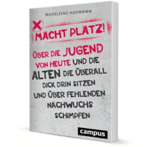 """""""Macht Platz!"""" ist Madeleines Hofmanns Plädoyer für echte New Work im Unternehmen - und mehr Generationengerechtigkeit (Quelle: Campus Verlag)"""
