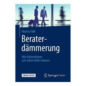 """""""Beraterdämmerung"""" von Markus Väth (Quelle: Springer Gabler Verlag)"""