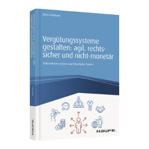 """""""Vergütungssysteme gestalten: agil, rechtssicher und nicht-monetär"""" von Britta Redmann (Quelle: Haufe Verlag)"""
