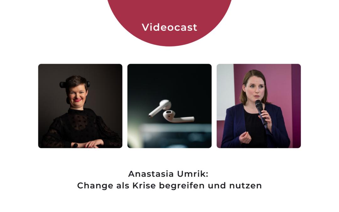 Videocast: Anastasia Umrik – Change als Krise begreifen und nutzen