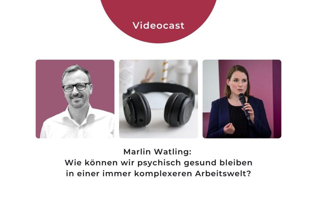 Videocast Marlin Watling - Psychisch gesund bleiben in komplexer Arbeitswelt